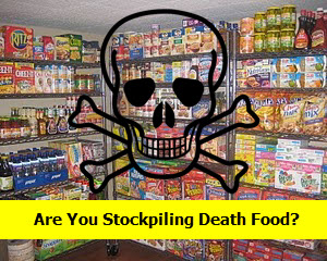 Are You Stockpiling Death Food?