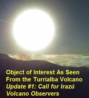 Object of Interest As Seen From the Turrialba Volcano Update #1