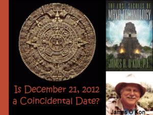 Is December 21, 2012 a Coincidental Date? — Maya Technologist, James O'Kon, P.E.