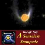 Google Sky – A Senseless Stampede