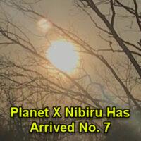 Planet X Nibiru Has Arrived No. 7