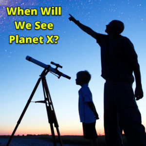 When Will We See Planet X?