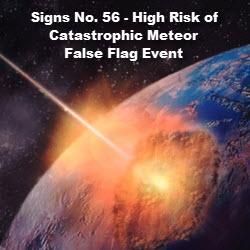 Signs No. 56 – High Risk of Catastrophic Meteor False Flag Event